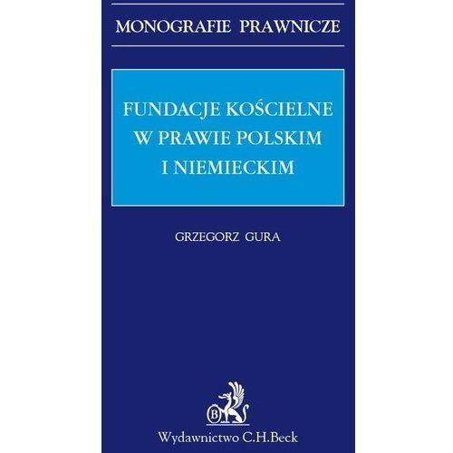 Fundacje kościelne w prawie polskim i niemieckim - Grzegorz Gura (9788381286299)