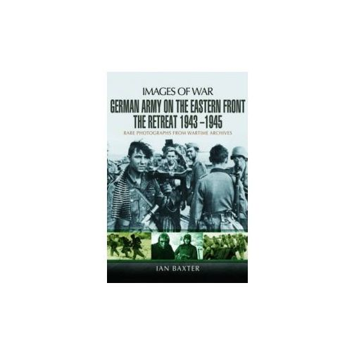 German Army on the Eastern Front - The Retreat 1943 - 1945 (9781473822672)
