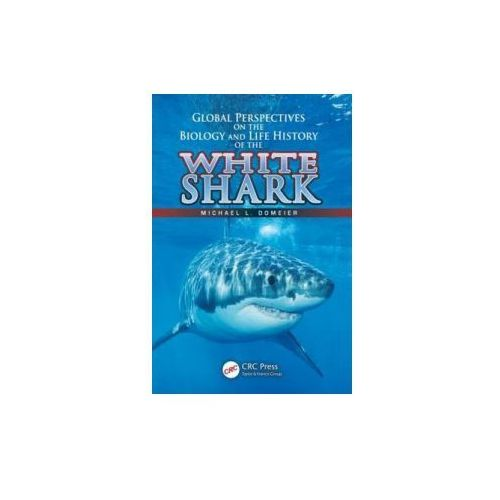 Global Perspectives on the Biology and Life History of the Great White Shark