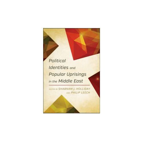 Political Identities and Popular Uprisings in the Middle East (9781783484492)