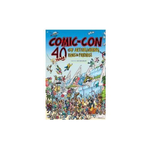 Comic-Con: 40 Years of Artists, Writers, Fans & Friends (9780811867108)