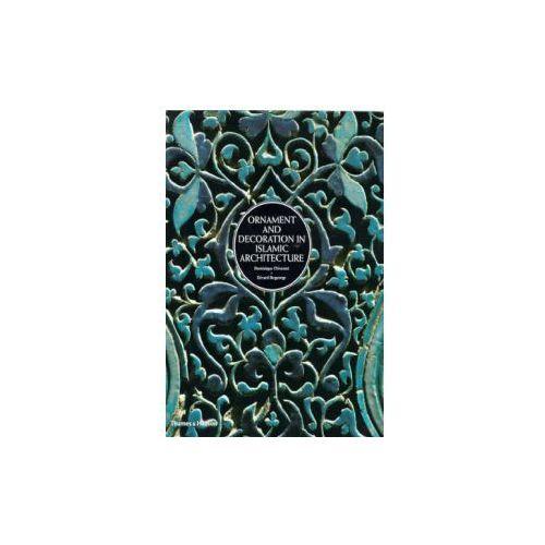 Ornament and Decoration in Islamic Architecture (9780500510322)