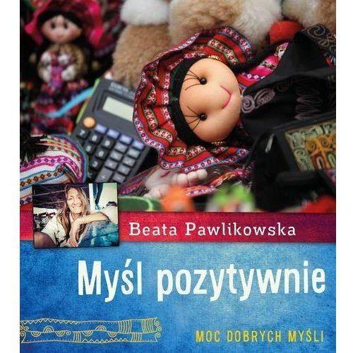 Myśl pozytywnie, Beata Pawlikowska