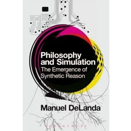 Philosophy and Simulation: The Emergence of Synthetic Reason (9781474252843)