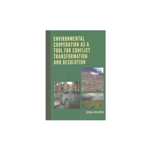 Environmental Cooperation as a Tool for Conflict Transformation and Resolution