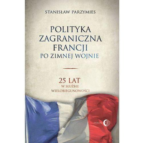 Polityka zagraniczna Francji po zimnej wojnie - Stanisław Parzymies, Parzymies Stanisław