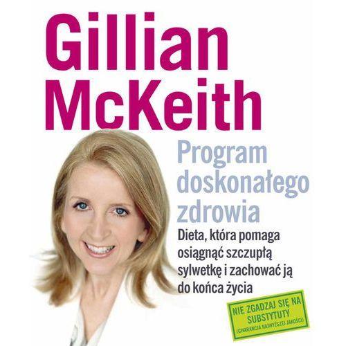 Program doskonałego zdrowia. Dieta, która pomaga osiągnąć szczupłą sylwetkę i zachować ją do końca życia. - Gillian McKeith