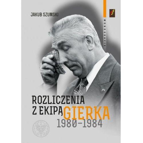 Rozliczenia z ekipą Gierka 1980-1984 (9788380983946)