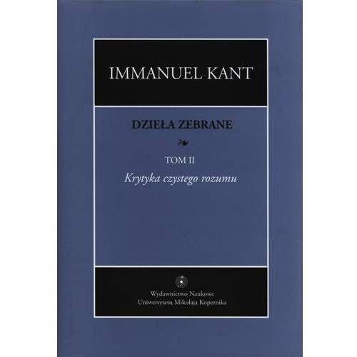 Dzieła zebrane, t. II: Krytyka czystego rozumu, Kant Immanuel