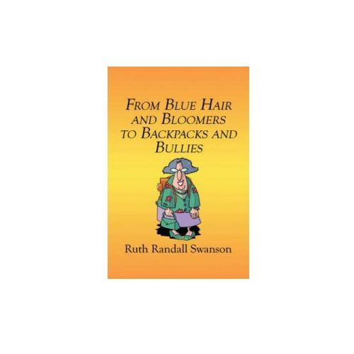 From Blue Hair and Bloomers to Backpacks and Bullies, książka z ISBN: 9781604746051