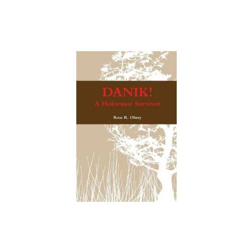 Danik! a Holocaust Survivor - The True Story of David Ben Kalma (David Zaid), Ross R. Olney