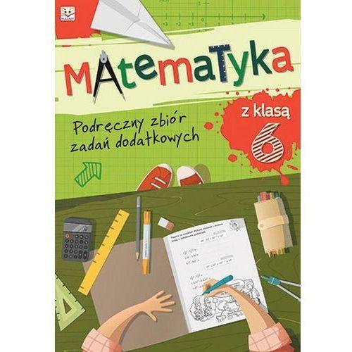 Matematyka z klasą 6 Podręczny zbiór zadań dodatkowych - Aksjomat (9788377137963)