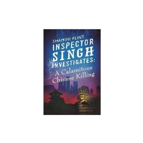 Inspector Singh Investigates: A Calamitous Chinese Killing (9780749957797)