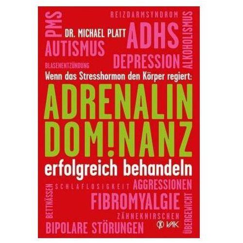 Adrenalin-Dominanz erfolgreich behandeln Platt, Michael E. (9783867311670)