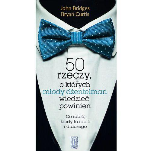 50 rzeczy, o których młody dżentelmen wiedzień powinien, Bridges Johna