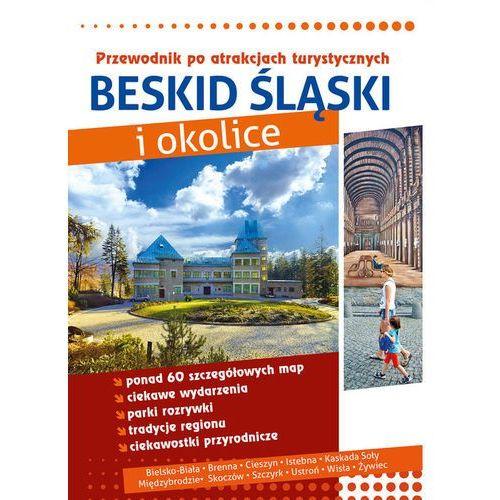 Beskid Śląski i okolic. Przewodnik po atrakcjach turystycznych (9788376057217)