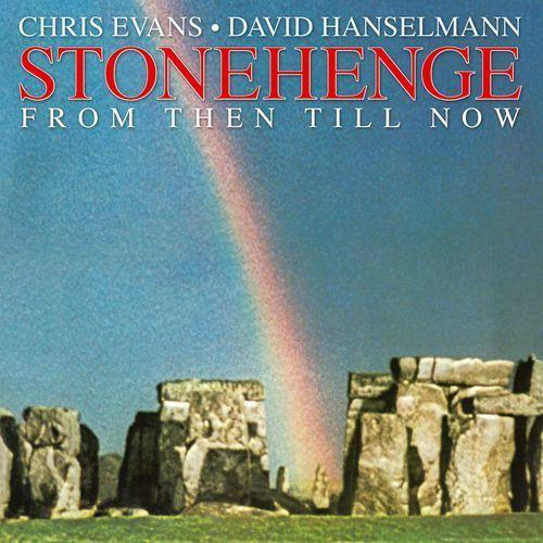 CHRIS EVANS & DAVID HANSELMANN - STONEHENGE (FROM THEN TILL NOW) (CD) (5053105845323)
