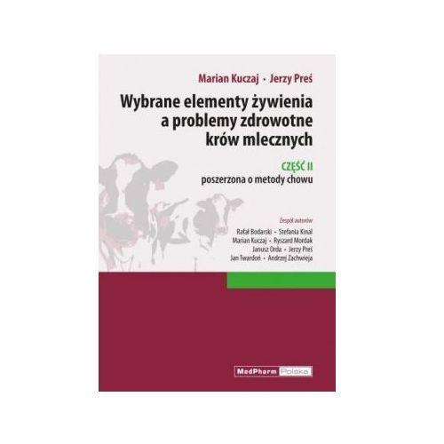OKAZJA - Wybrane elementy żywienia a problemy zdrowotne krów mlecznych Część II poszerzona o metody chowu, oprawa miękka