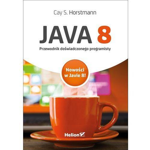 Java 8. Przewodnik doświadczonego programisty, Cay S. Horstmann