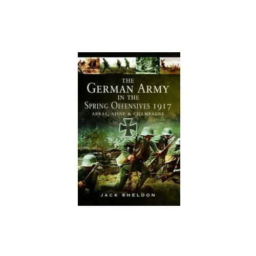 The German Army In The Spring Offensives 1917 (9781783463459)
