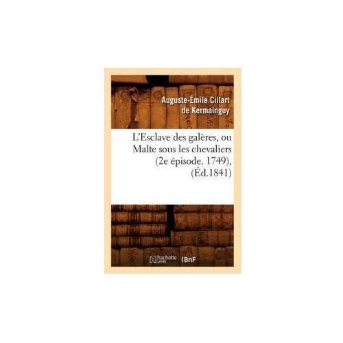 L'Esclave Des Galeres, Ou Malte Sous Les Chevaliers (2e Episode. 1749), (Ed.1841) (9782012677678)