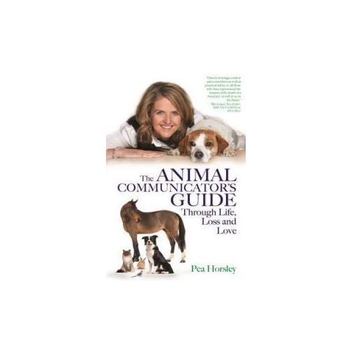 Animal Communicator's Guide Through Life, Loss and Love