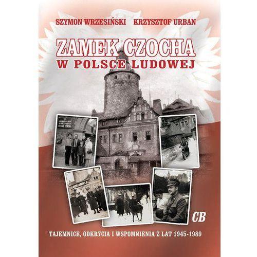 Zamek Czocha w Polsce Ludowej Tajemnice, odkrycia i wspomnienia z lat 1945-1989