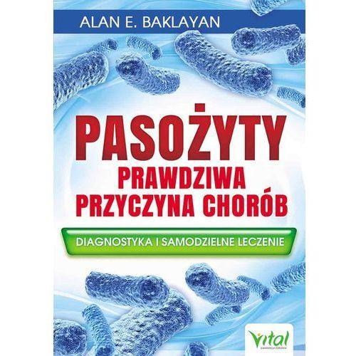 Pasożyty prawdziwa przyczyna chorób - Baklayan Alan E., Vital
