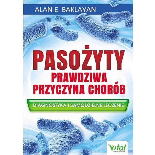 Pasożyty prawdziwa przyczyna chorób - Baklayan Alan E. (9788365404145)
