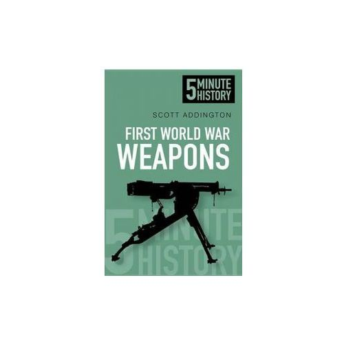 Five Minute History Weapons of the First World War (9780752493220)