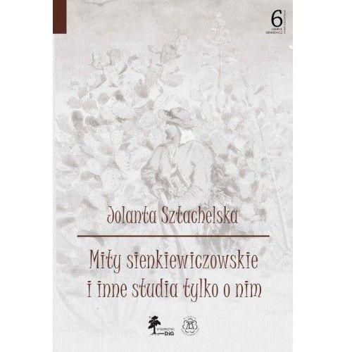 Mity sienkiewiczowskie i inne studia tylko o nim [Sztachelska Jolanta] (9788328600195)