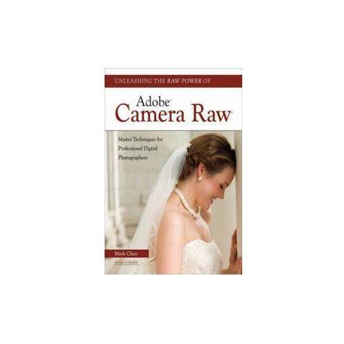 Unleashing the Raw Power of Adobe Camera Raw (9781608952380)