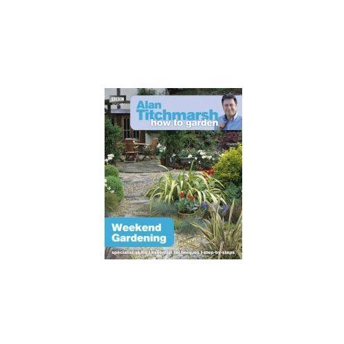 Alan Titchmarsh How to Garden: Weekend Gardening (9781849902182)
