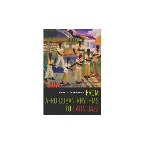 From Afro-Cuban Rhythms to Latin Jazz (9780520247086)