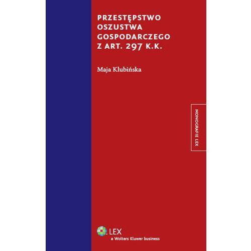 Przestępstwo oszustwa gospodarczego z art. 297 k.k. [PRZEDSPRZEDAŻ] (9788326432798)