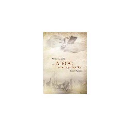 ... A Bóg rozdaje karty Tom 1 Wojna - Jerzy Kusecki (9788378566328)