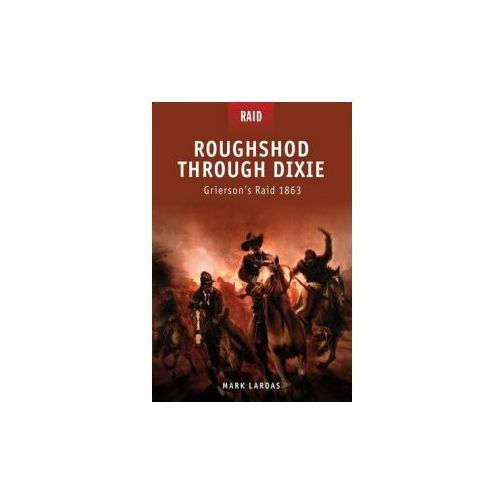 Roughshod Through Dixie - Grierson's Raid 1863