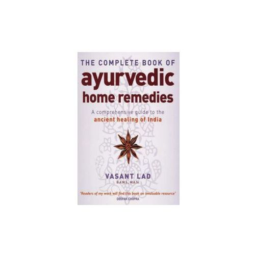 Complete Book of Ayurvedic Home Remedies, Lad, Vasant