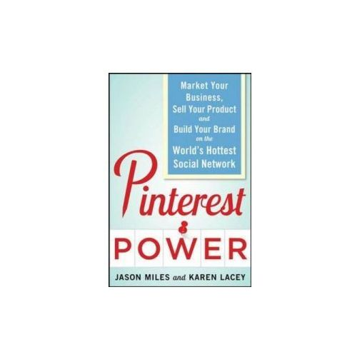 Pinterest Power: Market Your Business, Sell Your Product, an