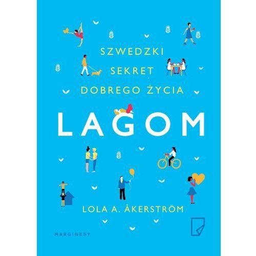 Lagom. Szwedzki sekret dobrego życia - LOLA A. AKERSTROM (2017)