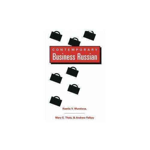 Contemporary Business Russian / Ksenia V. Muratova, Mary E. Theis, & Andrew Felkay.