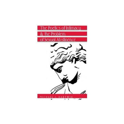 Poetics of Intimacy and the Problem of Sexual Abstinence- Revised Edition (9781433107818)