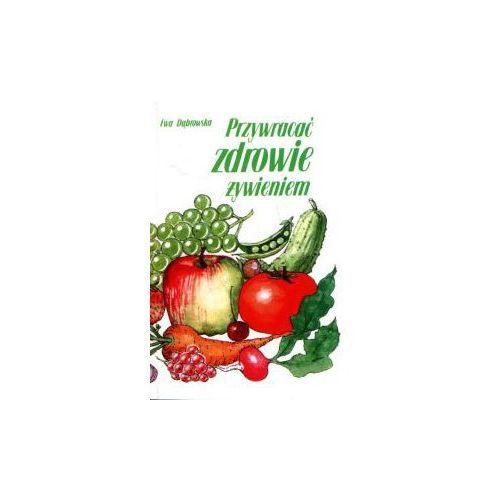 Przywracać zdrowie żywieniem/ Dr Ewa Dąbrowska