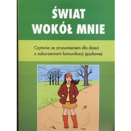Świat wokół mnie. Czytanie ze zrozumieniem dla dzieci z zaburzeniami komunikacji językowej (9788362739097)