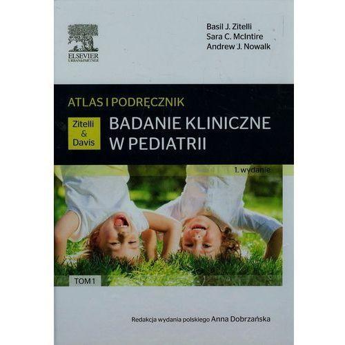 Badanie kliniczne w pediatrii Atlas i podręcznik Tom 1 (9788376099309)
