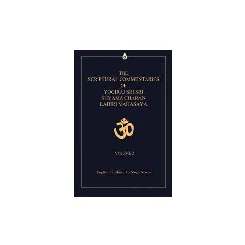 Scriptural Commentaries of Yogiraj Sri Sri Shyama Charan Lahiri Mahasaya (9780595708994)