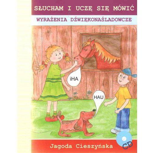 Słucham i uczę się mówić. Wyrażenia dźwiękonaśladowcze Jagoda Cieszyńska + CD, Jagoda Cieszyńska