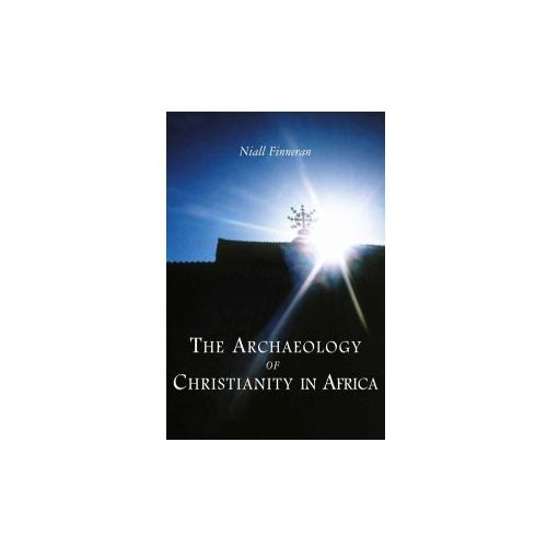 Archaeology of Christianity in Africa (9780752425108)