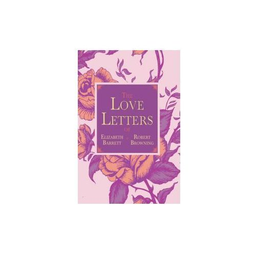 Love Letters of Elizabeth Barrett and Robert Browning (9781620873663)