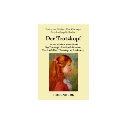 Der Trotzkopf / Trotzkopfs Brautzeit / Trotzkopfs Ehe / Trotzkopf als Großmutter (9783843059527)